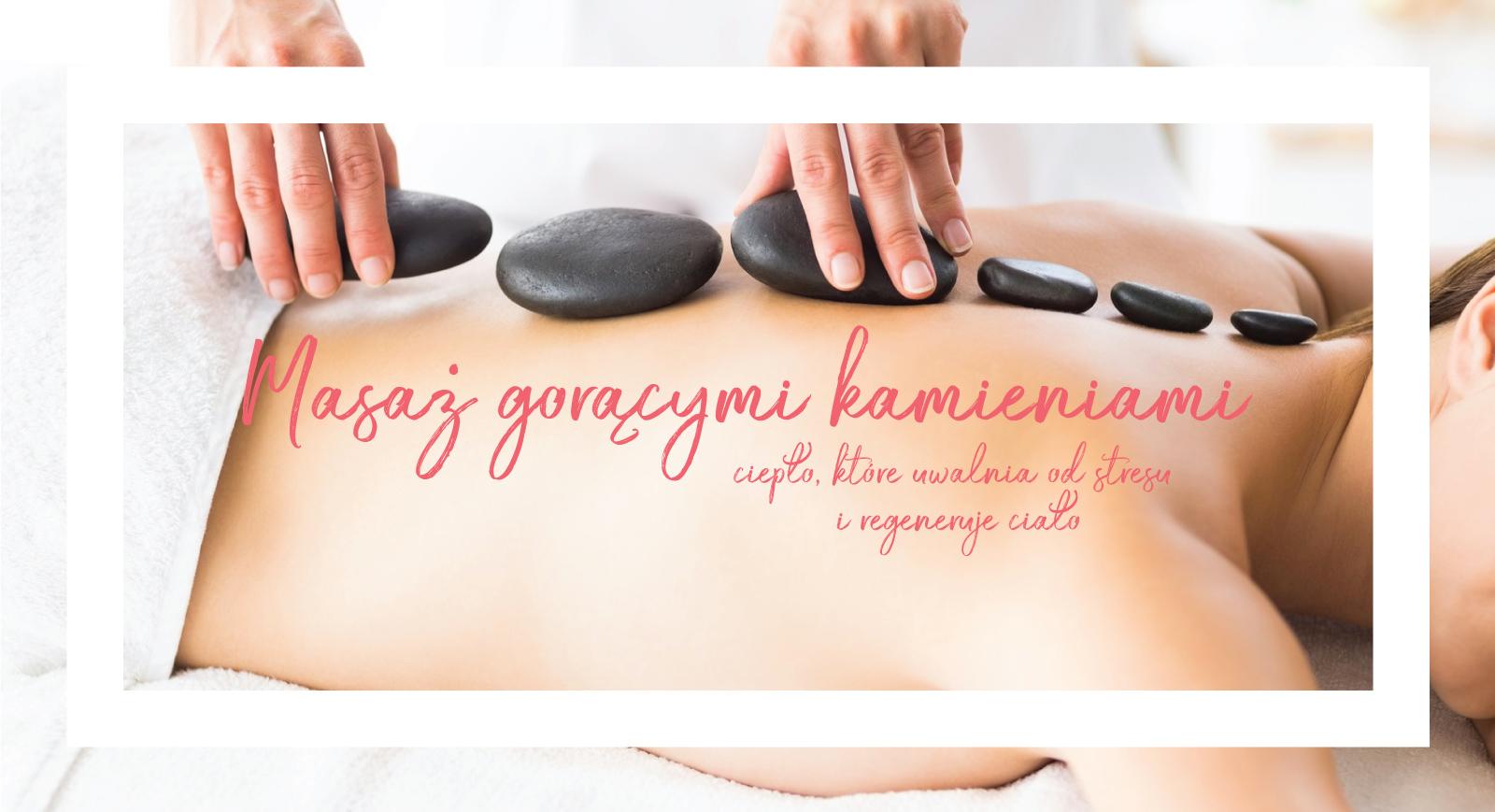 Masaż gorącymi kamieniami - ciepło, które uwalnia od stresu i regeneruje ciało